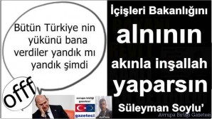 İçişleri Bakanlığını alnının akınla inşallah yaparsın Süleyman Soylu'