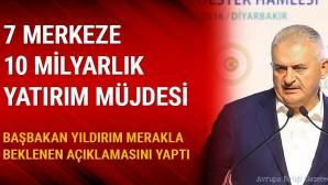 Başbakan Yıldırım'dan 7 merkeze 10 milyarlık yatırım müjdesi