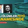 FETÖ ÖRGÜTÜ DOSYASI : Üç yazarın şüpheli ölümleri FETÖ iddianamesinde