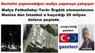 Mafya Fethullahçı Terör Örgütü elemanlarının Manisa dan İstanbul a kaçırdığı 20 milyon doların peşinde
