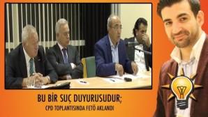 Bu bir suç duyurusudur; CPD'nın toplantısında FETÖ aklandı Cumhurbaşkanına ve AK Parti'ye hakaretler yağdırıldı