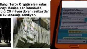 Fethullahçı Terör Örgütü elemanları bu parayı Manisa dan İstanbul a kaçırdığı 20 milyon dolar ı suikastlar için kullanacağı sanılıyor.