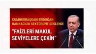 Cumhurbaşkanı Erdoğan bankacılık sektörüne seslendi: Faizleri makul seviyelere çekin