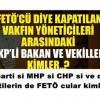 FETÖ'cü vakfın yöneticileri arasındaki AKP'li bakan ve vekiller kimler?