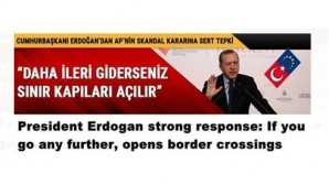 President Erdogan strong response: If you go any further, opens border crossings