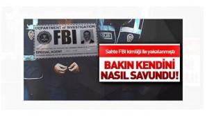 Sahte 'FBI' kimliğiyle yakalanan FETÖ'cüden garip savunma !