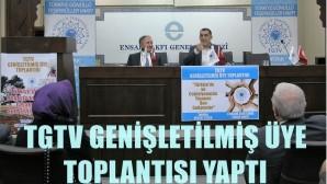 TGTV GENİŞLETİLMİŞ ÜYELER TOPLANTISI YAPTI