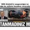 Atatürk'e saygısızlıkta son nokta SEN Atatürk'e saygısızlığın ne olduğu bu millete hesabını vereceksin
