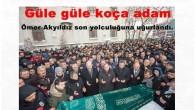 Güle güle koça adam Ömer Akyıldız son yolculuğuna uğurlandı.