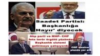 Türkiye de evet hayır seçimlerin de Saadet Partisi siyasi dengeleri değiştirecek.