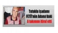 Tutuklu işadamı FETÖ'nün Adana'daki A takımını itiraf etti