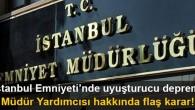 İstanbul Emniyet Müdür Yardımcısıyla ilgili flaş karar