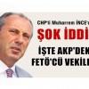 İnce'den AKP'yi karıştıracak FETÖ iddiası