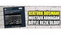 Atatürk düşmanı Mustafa Armağan böyle rezil oldu !.