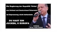 Die Regierung der Republik Türkei aus Holland und Deutschland Österreich ist Erpressung nicht behandeln. DU HAST EIN JUCKEN, O EUROPA