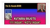 "KUTADGU BİLİG'TE ""İYİ İNSAN"", ""KÖTÜ İNSAN"""