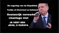De regering van de Republiek Turkije uit Nederland en Duitsland Oostenrijk verwerkt chantage niet JE HEBT EEN JEUK, O EUROPA