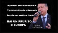 Il governo della Repubblica di Turchia da Olanda e Germania Austria non gestisce ricatto HAI UN PRURITO, O EUROPA