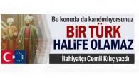 İlahiyatçı Cemil Kılıç yazdı: Bir Türk halife olamaz
