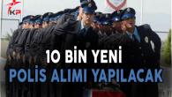 İçişleri Bakanı Süleyman Soylu:10 Bin Yeni Polis Alımı Yapacağız