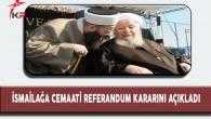 İsmailağa Cemaati Referandum Kararını Açıkladı