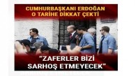 Cumhurbaşkanı Erdoğan: Zaferler bizi sarhoş etmeyecek