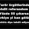 Terör örgütlerinden tehdit referandum da yüzde 55 evet oyu çıkarsa Türkiye yi kan gölüne çeviririz diye tehdit ediyorlar
