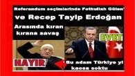 Referandum seçimlerinde Fethullah Gülen' ve Recep Tayip Erdoğan arasında kıran kırana savaş