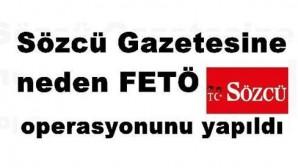 Sözcü Gazetesine neden FETÖ operasyonunu yapıldı