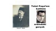 Talat Paşa'nın katlinin ardındaki gerçek