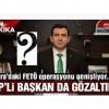 Ankara'da FETÖ operasyonu.. AKP'li Başkan da gözaltında