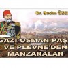 GAZİ OSMAN PAŞA VE PLEVNE'DEN MANZARALAR