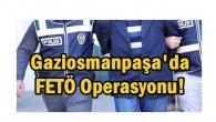 Gaziosmanpaşa'da FETÖ Operasyonu!
