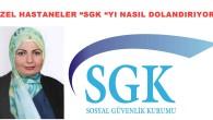 """ÖZEL HASTANELER """"SGK """"YI NASIL DOLANDIRIYOR"""