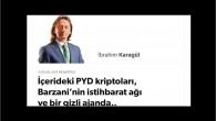 İçerideki PYD kriptoları, Barzani'nin istihbarat ağı ve bir gizli ajanda..