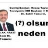 Cumhurbaşkanı Recep Tayip Erdogan a Tavsiyemiz İBB Başkanı  İl Başkanı Dr. Selim Temurci, olsun neden mi