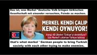 """Das ist, was Merkel """"deutsche Volk bringen türkischen  Gesellschaft mit einander versuchen, Feinde zu machen."""