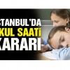 İstanbul'da okul saati kararı