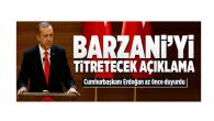 Erdoğan'dan Barzani'yi titretecek açıklamalar