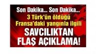 Fransa'da 3 Türk'ün öldüğü yangınla ilgili flaş açıklama!