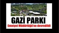 Gazi Parkı Emniyet'e Devredildi
