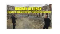 Başkan Altunay Esentepe Mahalle Hizmet Tesisleri'ni Gezdi