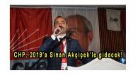 CHP, 2019'a Sinan Akçiçek'le gidecek!