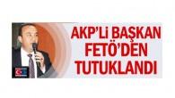 AKP'li Başkan FETÖ'den tutuklandı