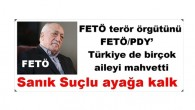 FETÖ terör örgütünü FETÖ/PDY' Türkiye de birçok aileyi mahvetti