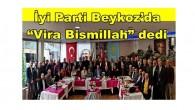 """İyi Parti Beykoz'da """"Vira Bismillah"""" dedi"""