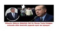 Hüseyin Gülerce Abdullah Gül ile Recep tayip Erdoğan arasında zihin kontrolü yaparak oyun mu oynuyor.