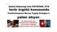 Adalet Bakanlığı fetö terör örgütü konusunda Cumhurbaşkanı Recep Tayyip Erdoğan a yalan atıyor.