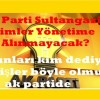 Ak Parti Sultangazi'de Kimler Yönetime Alınmayacak?