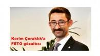 Kerim Çoraklık'a FETÖ gözaltısı